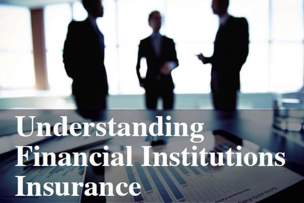Understanding Financial Institutions Insurance